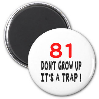 81 não cresça acima, ele é design de um ima