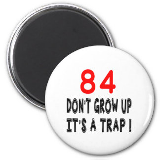 84 não cresça acima, ele é design de um imãs