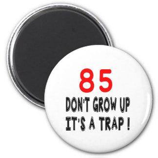 85 não cresça acima, ele é design de um imã