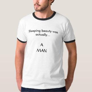 A Bela Adormecida era realmente…, UM HOMEM Camisetas