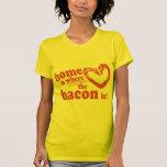 A casa é o lugar onde o bacon está t-shirt