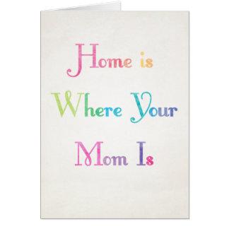 A casa é o lugar onde sua mamã é cartão do dia das