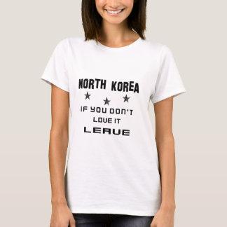 A Coreia do Norte se você não a ama, sae Camiseta