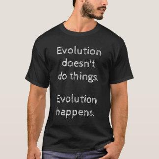 """A """"evolução não faz coisas. A evolução acontece. """" Camiseta"""