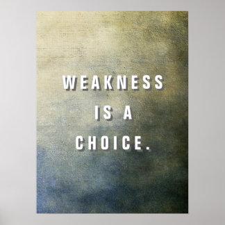 A fraqueza é uma escolha poster