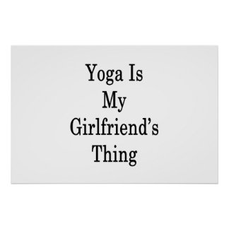 A ioga é a coisa do meu namorada pôster
