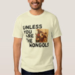 A menos que você for os Mongols Tshirt