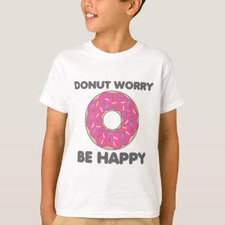 A preocupação da rosquinha esteja feliz camiseta