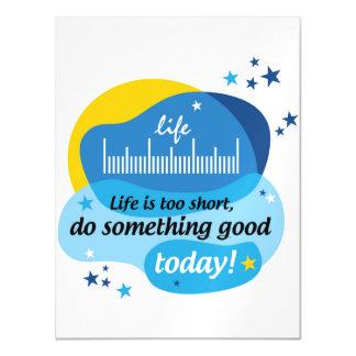 A vida é demasiado curta, faz algo bom hoje!