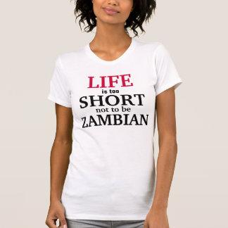 A vida é demasiado curta não ser zambiana camiseta