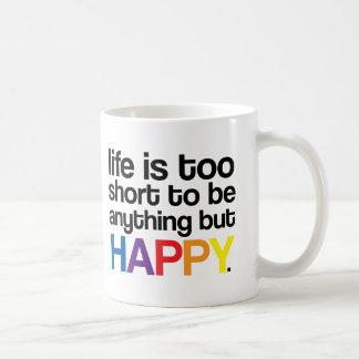A vida é demasiado curta ser qualquer coisa mas caneca de café