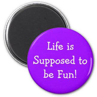 A vida é supor para ser ímã do divertimento imas de geladeira