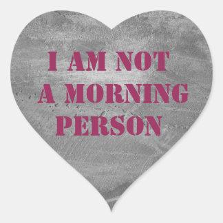 Adesivo Coração um am não uma pessoa da manhã. texto