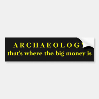 Adesivo De Para-choque ARQUEOLOGIA - de que é onde o dinheiro grande está