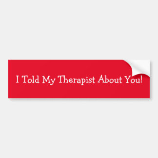 Adesivo De Para-choque Eu disse meu terapeuta sobre você!