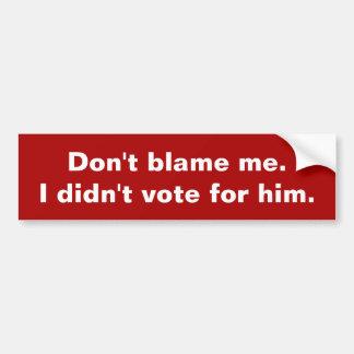 Adesivo De Para-choque Não me responsabilize. Eu não votei para ele.
