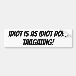 Adesivo De Para-choque O idiota é enquanto o idiota faz o autocolante no