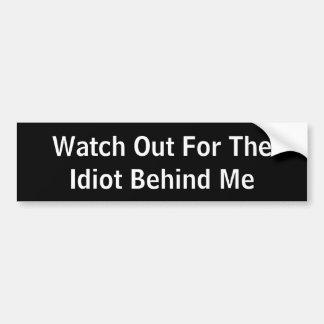 Adesivo De Para-choque Olhe para fora para o idiota atrás de mim