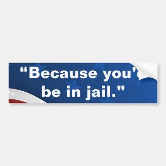 """Adesivo De Para-choque """"Porque você estaria na cadeia. """""""