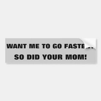 Adesivo De Para-choque Vá mais rapidamente? Fez assim sua mamã