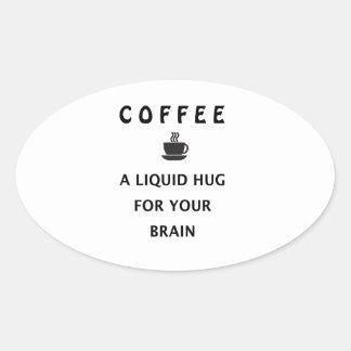 Adesivo Oval Abraço líquido do café para seu cérebro