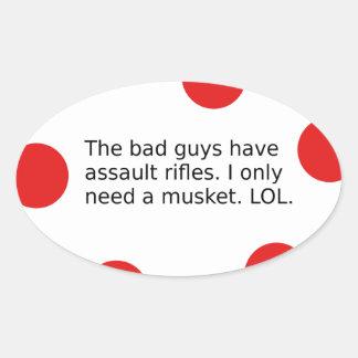 Adesivo Oval Os tipos maus têm espingardas de assalto. Eu