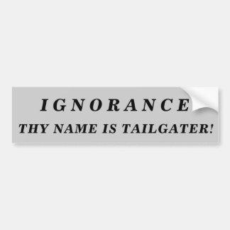 Adesivo Para Carro A ignorância Thy nome é Tailgater!