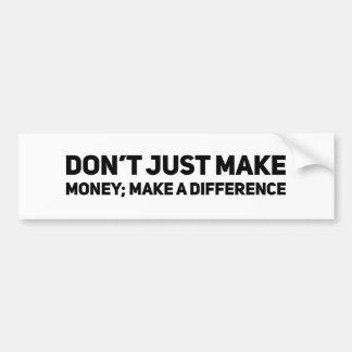 Adesivo Para Carro Apenas não faça o dinheiro; Faça uma diferença