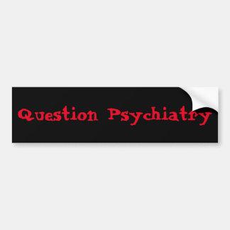 Adesivo Para Carro Bumpersticker do psiquiatria da pergunta