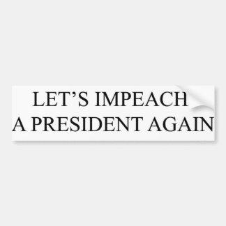 Adesivo Para Carro Deixe-nos acusar um presidente Outra vez -