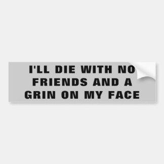 Adesivo Para Carro Eu morrerei sem amigos e sorrir forçadamente em