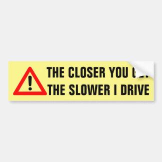 Adesivo Para Carro Mais próximo você obtem mais lentamente eu conduzo