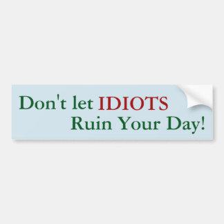 Adesivo Para Carro Não deixe IDIOTA arruinar seu dia! etiqueta