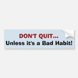 Adesivo Para Carro Não pare… a menos que for um hábito mau! etiqueta