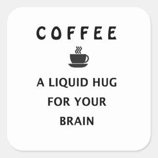 Adesivo Quadrado Abraço líquido do café para seu cérebro