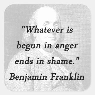 Adesivo Quadrado Começado na raiva - Benjamin Franklin