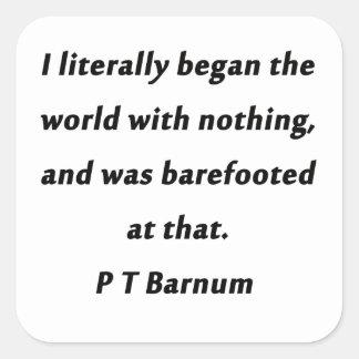 Adesivo Quadrado Começou o mundo - P T Barnum