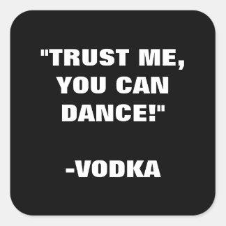 Adesivo Quadrado Confie que eu você pode dançar - a vodca