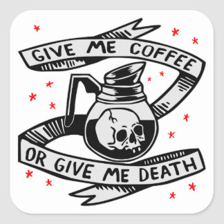 Adesivo Quadrado Dê-me o café ou dê-me a morte
