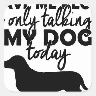 Adesivo Quadrado deixe-me sozinho, mim estão falando a meu cão hoje