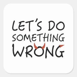 Adesivo Quadrado Deixe-nos fazer erradamente algo