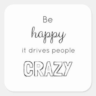 Adesivo Quadrado Esteja feliz que conduz as pessoas loucas