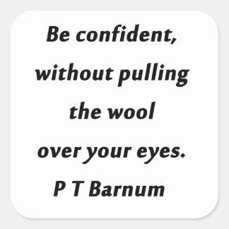 Adesivo Quadrado Esteja seguro - P T Barnum