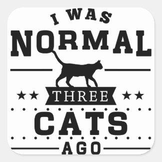 Adesivo Quadrado Eu era três gatos normais há