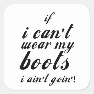 Adesivo Quadrado Eu não posso vestir minhas botas que eu não estou
