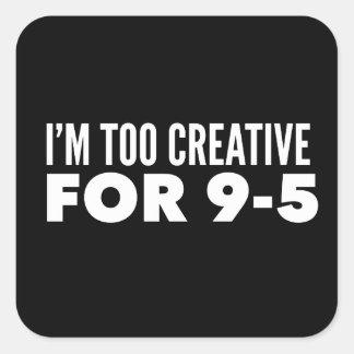 Adesivo Quadrado Eu sou demasiado criativo para 9-5