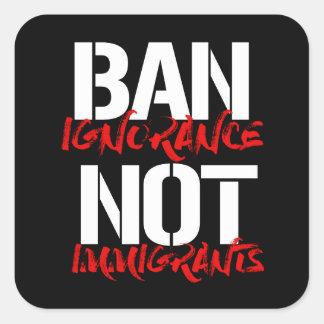Adesivo Quadrado Imigrantes da ignorância da proibição não --