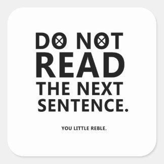 Adesivo Quadrado Não leia a frase seguinte você pouco Reble