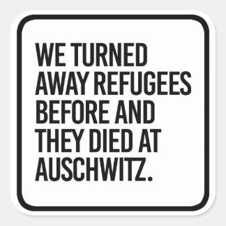 Adesivo Quadrado Nós giramos afastado refugiados antes e morreram