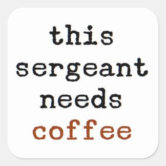 Adesivo Quadrado o sargento precisa o café